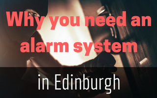 5 Good Reasons to Install a Burglar Alarm in Edinburgh