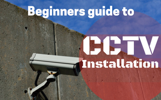 Beginner's Guide to CCTV Installation