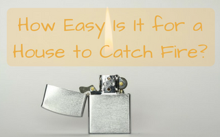 How Easy Is It for a House to Catch Fire?